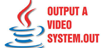 10 Output a video – System.out.println